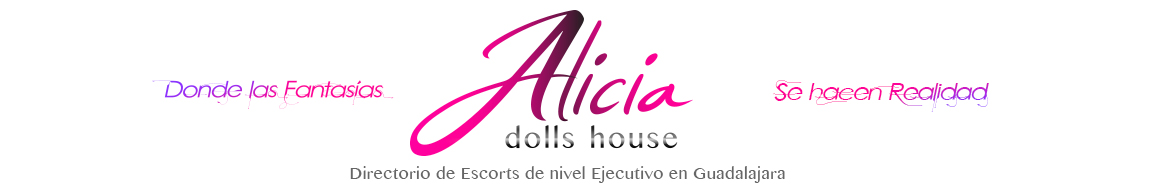 Alicia Dolls House: Escorts en Guadalajara de nivel ejecutivo.